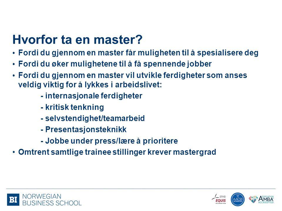 Hvorfor ta en master? Fordi du gjennom en master får muligheten til å spesialisere deg Fordi du øker mulighetene til å få spennende jobber Fordi du gj