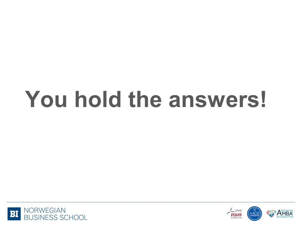 You hold the answers!