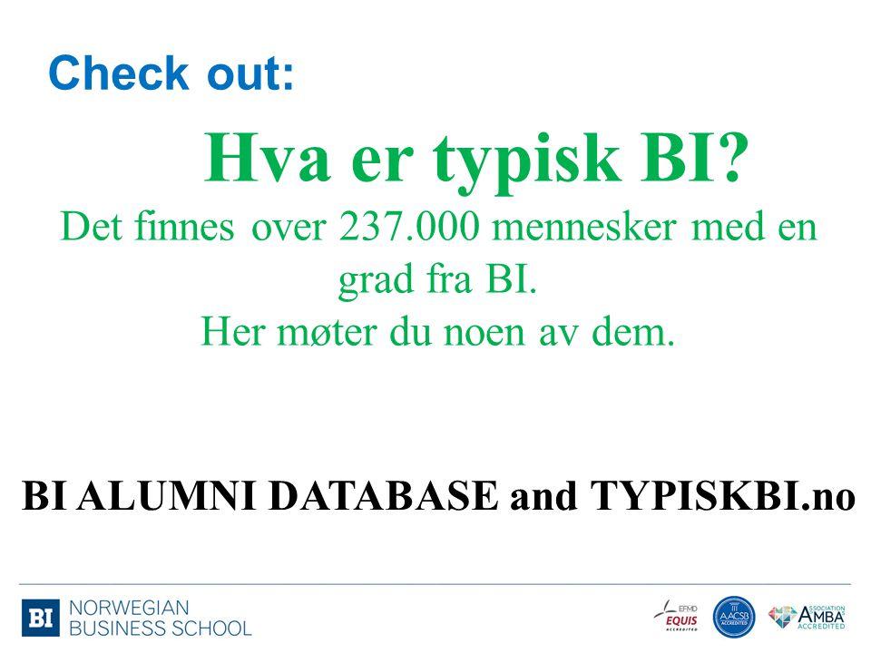 Check out: Hva er typisk BI? Det finnes over 237.000 mennesker med en grad fra BI. Her møter du noen av dem. BI ALUMNI DATABASE and TYPISKBI.no