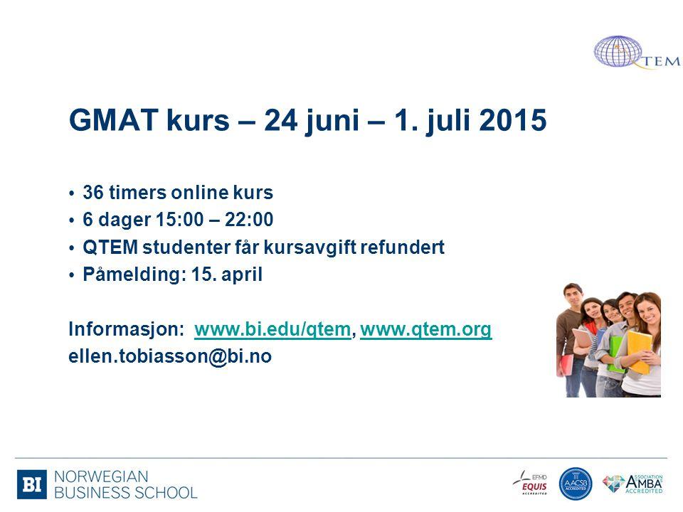 GMAT kurs – 24 juni – 1. juli 2015 36 timers online kurs 6 dager 15:00 – 22:00 QTEM studenter får kursavgift refundert Påmelding: 15. april Informasjo