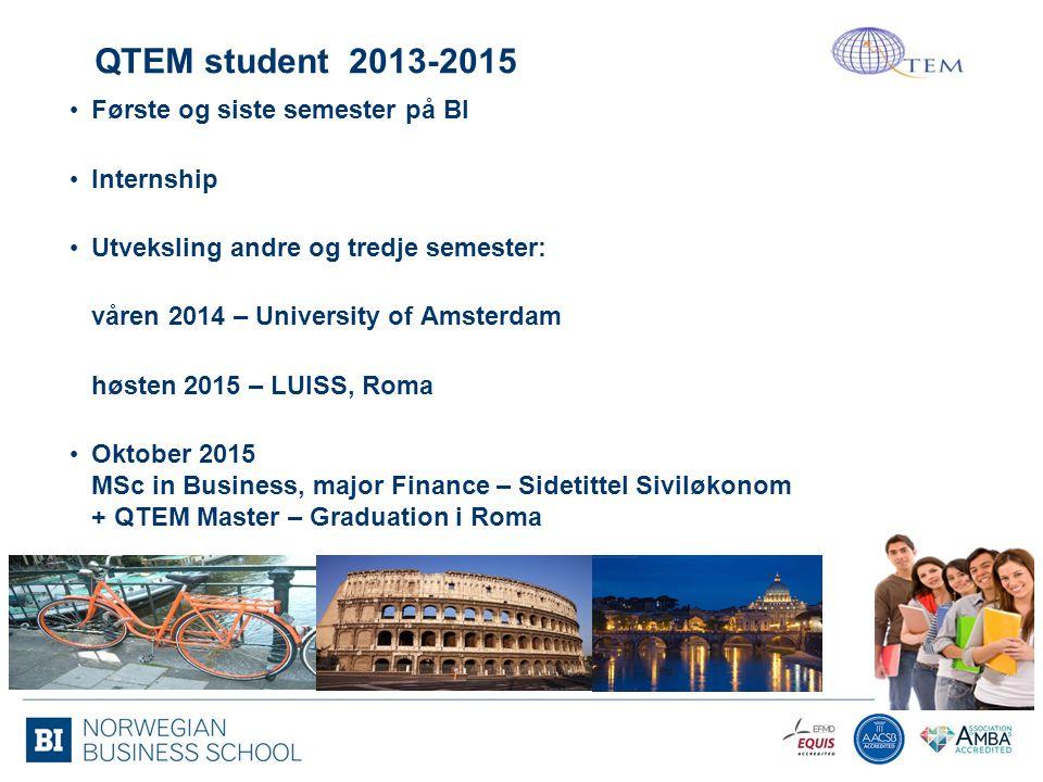 QTEM student 2013-2015 Første og siste semester på BI Internship Utveksling andre og tredje semester: våren 2014 – University of Amsterdam høsten 2015