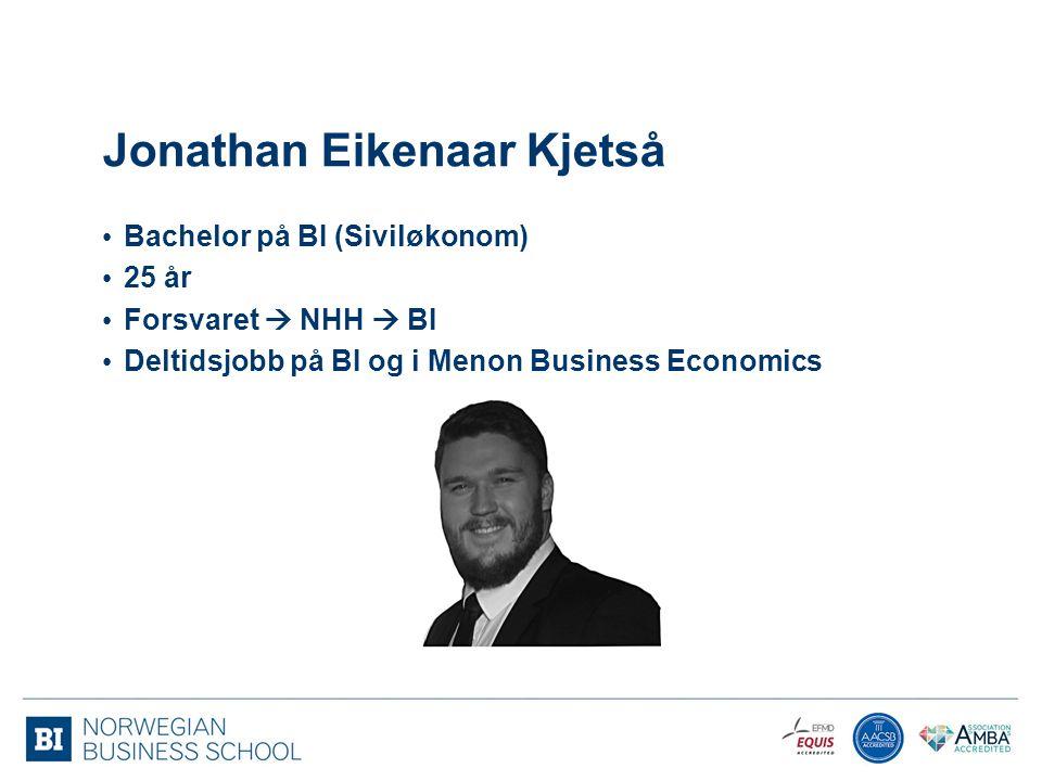 Jonathan Eikenaar Kjetså Bachelor på BI (Siviløkonom) 25 år Forsvaret  NHH  BI Deltidsjobb på BI og i Menon Business Economics