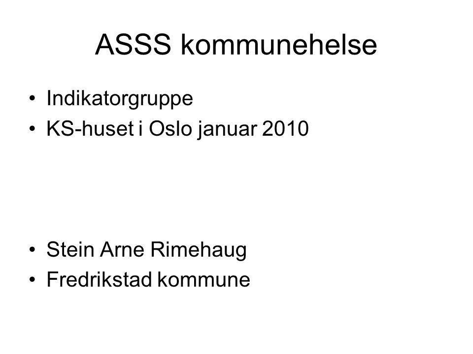 ASSS kommunehelse Indikatorgruppe KS-huset i Oslo januar 2010 Stein Arne Rimehaug Fredrikstad kommune
