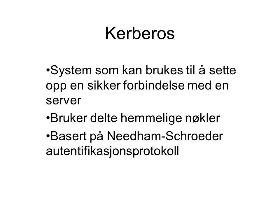 Kerberos System som kan brukes til å sette opp en sikker forbindelse med en server Bruker delte hemmelige nøkler Basert på Needham-Schroeder autentifi