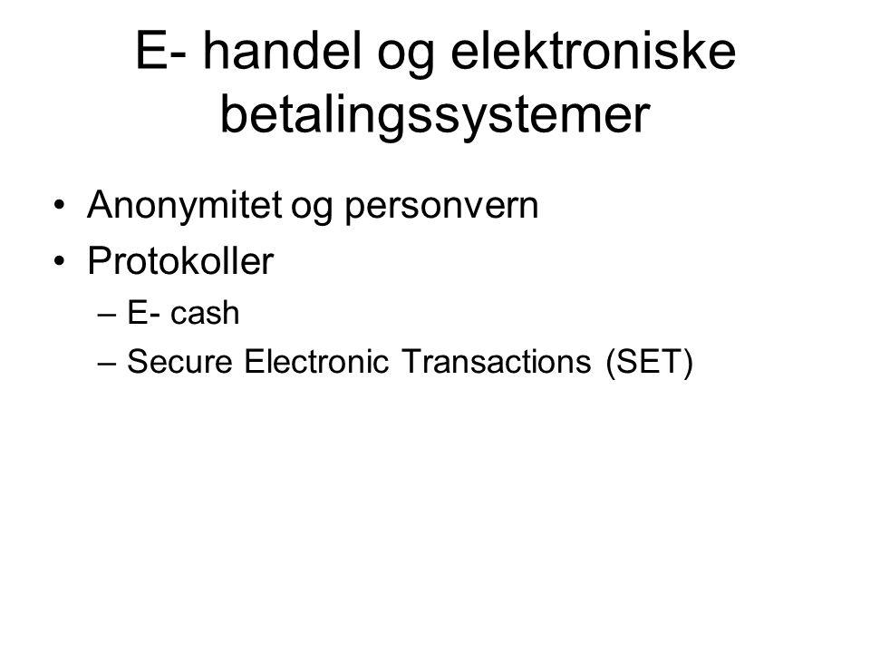 E- handel og elektroniske betalingssystemer Anonymitet og personvern Protokoller –E- cash –Secure Electronic Transactions (SET)