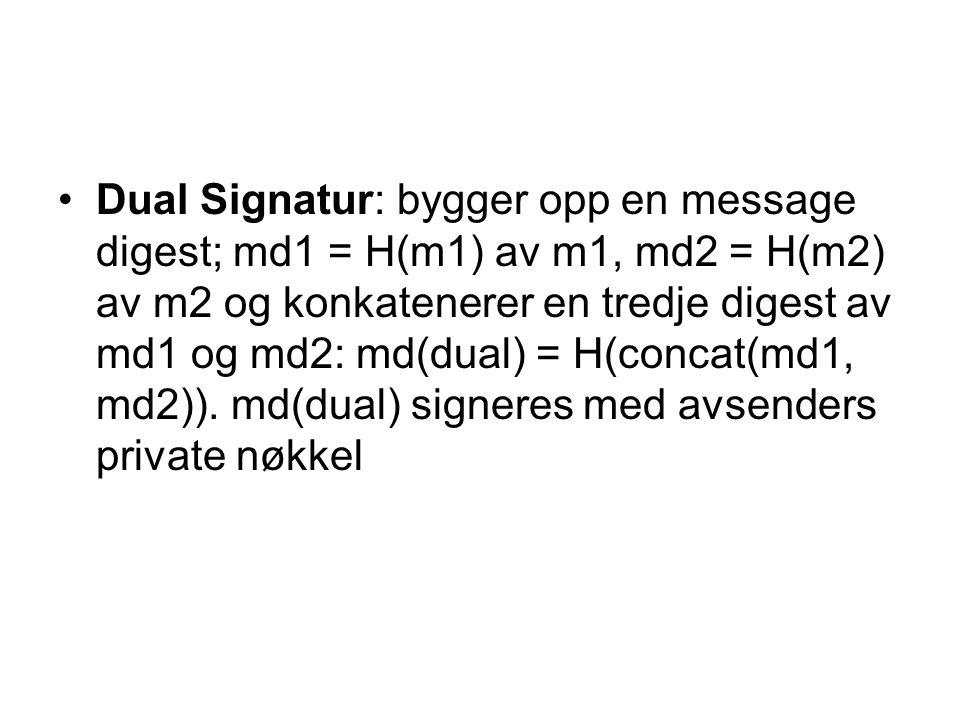 Dual Signatur: bygger opp en message digest; md1 = H(m1) av m1, md2 = H(m2) av m2 og konkatenerer en tredje digest av md1 og md2: md(dual) = H(concat(
