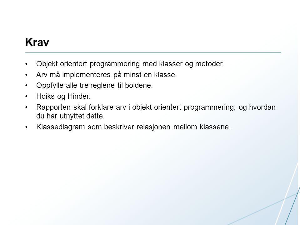 Krav Objekt orientert programmering med klasser og metoder. Arv må implementeres på minst en klasse. Oppfylle alle tre reglene til boidene. Hoiks og H