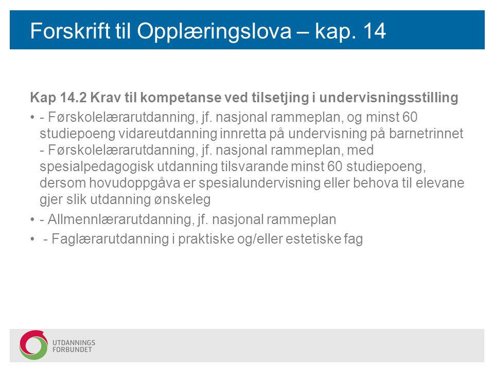 Forskrift til Opplæringslova – kap. 14 Kap 14.2 Krav til kompetanse ved tilsetjing i undervisningsstilling - Førskolelærarutdanning, jf. nasjonal ramm