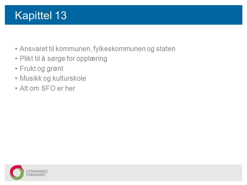 Kapittel 13 Ansvaret til kommunen, fylkeskommunen og staten Plikt til å sørge for opplæring Frukt og grønt Musikk og kulturskole Alt om SFO er her