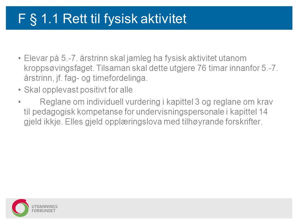 F § 1.1 Rett til fysisk aktivitet Elevar på 5.-7. årstrinn skal jamleg ha fysisk aktivitet utanom kroppsøvingsfaget. Tilsaman skal dette utgjere 76 ti