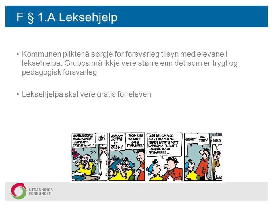 F § 1.A Leksehjelp Kommunen plikter å sørgje for forsvarleg tilsyn med elevane i leksehjelpa.
