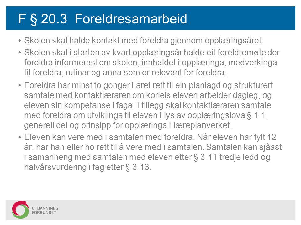 F § 20.3 Foreldresamarbeid Skolen skal halde kontakt med foreldra gjennom opplæringsåret.