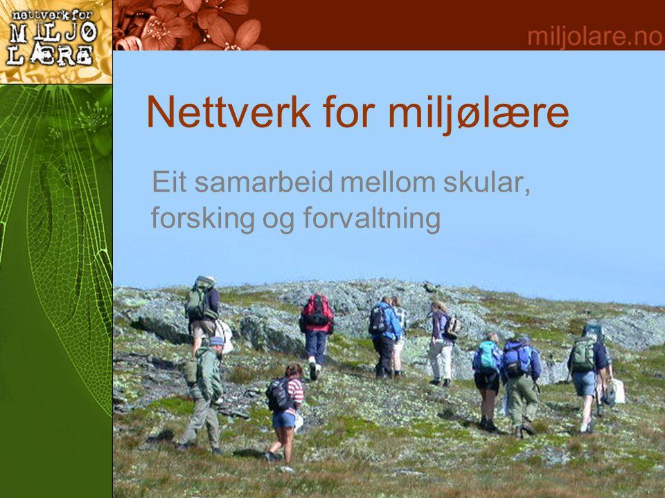 Nettverk for miljølære Eit samarbeid mellom skular, forsking og forvaltning