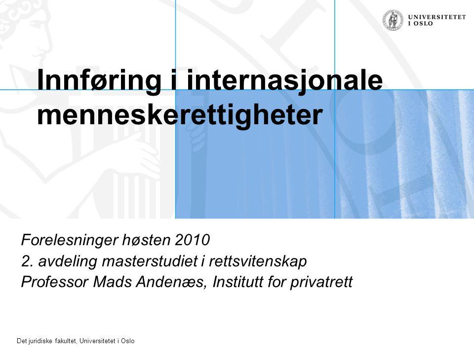 Det juridiske fakultet, Universitetet i Oslo Innføring i internasjonale menneskerettigheter Forelesninger høsten 2010 2. avdeling masterstudiet i rett