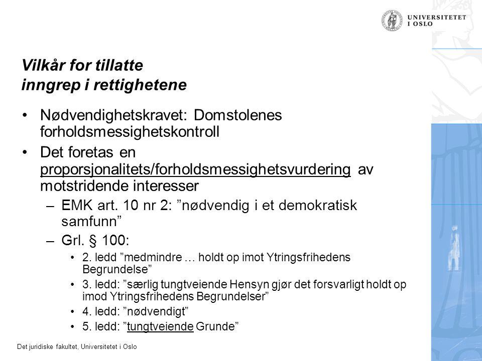 Det juridiske fakultet, Universitetet i Oslo Vilkår for tillatte inngrep i rettighetene Nødvendighetskravet: Domstolenes forholdsmessighetskontroll Det foretas en proporsjonalitets/forholdsmessighetsvurdering av motstridende interesser –EMK art.