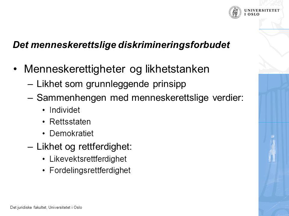 Det juridiske fakultet, Universitetet i Oslo Det menneskerettslige diskrimineringsforbudet Menneskerettigheter og likhetstanken –Likhet som grunnleggende prinsipp –Sammenhengen med menneskerettslige verdier: Individet Rettsstaten Demokratiet –Likhet og rettferdighet: Likevektsrettferdighet Fordelingsrettferdighet