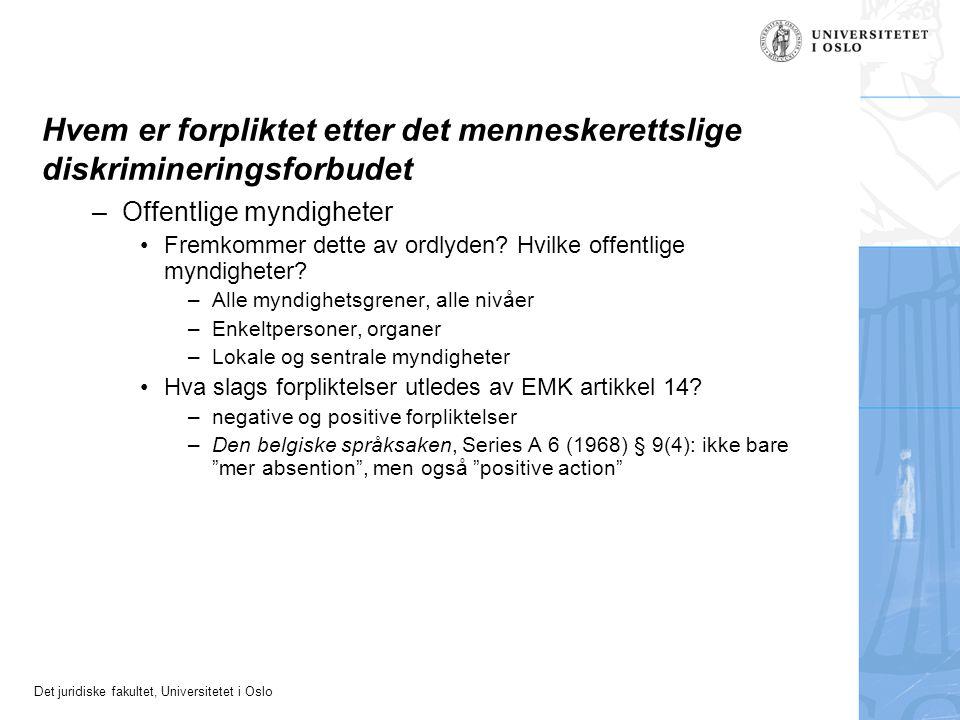 Det juridiske fakultet, Universitetet i Oslo Hvem er forpliktet etter det menneskerettslige diskrimineringsforbudet –Offentlige myndigheter Fremkommer dette av ordlyden.