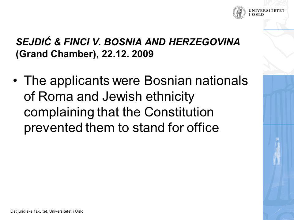 Det juridiske fakultet, Universitetet i Oslo SEJDIĆ & FINCI V. BOSNIA AND HERZEGOVINA (Grand Chamber), 22.12. 2009 The applicants were Bosnian nationa