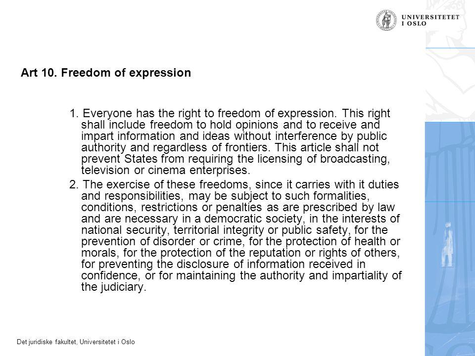 Det juridiske fakultet, Universitetet i Oslo Art 10. Freedom of expression 1. Everyone has the right to freedom of expression. This right shall includ
