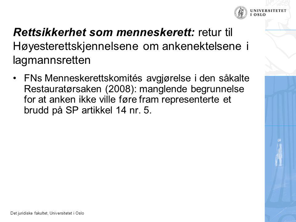 Det juridiske fakultet, Universitetet i Oslo Rettsikkerhet som menneskerett: retur til Høyesterettskjennelsene om ankenektelsene i lagmannsretten FNs Menneskerettskomités avgjørelse i den såkalte Restauratørsaken (2008): manglende begrunnelse for at anken ikke ville føre fram representerte et brudd på SP artikkel 14 nr.