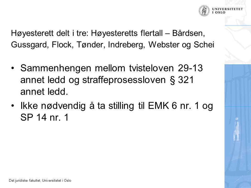 Det juridiske fakultet, Universitetet i Oslo Høyesterett delt i tre: Høyesteretts flertall – Bårdsen, Gussgard, Flock, Tønder, Indreberg, Webster og Schei Sammenhengen mellom tvisteloven 29-13 annet ledd og straffeprosessloven § 321 annet ledd.