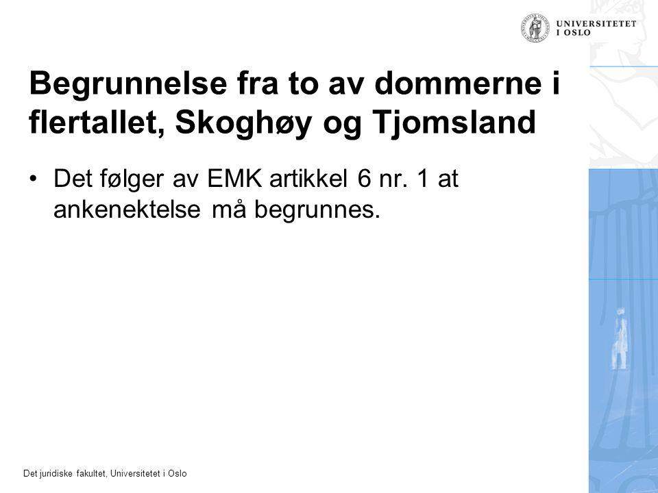 Det juridiske fakultet, Universitetet i Oslo Begrunnelse fra to av dommerne i flertallet, Skoghøy og Tjomsland Det følger av EMK artikkel 6 nr. 1 at a