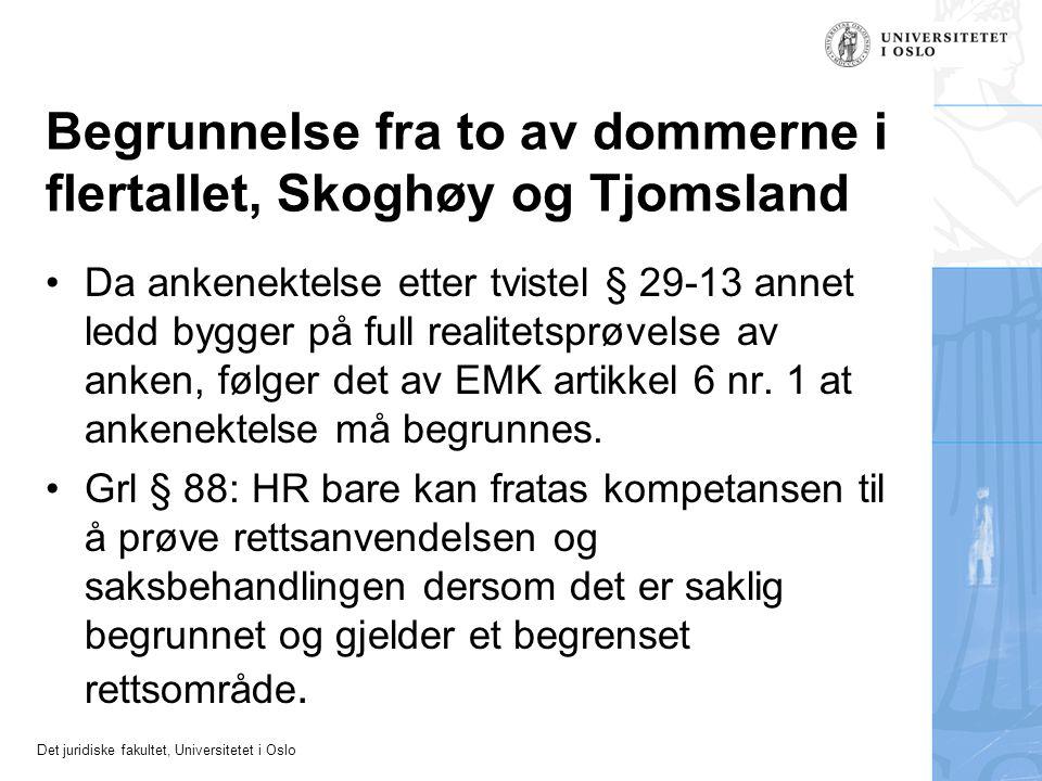 Det juridiske fakultet, Universitetet i Oslo Begrunnelse fra to av dommerne i flertallet, Skoghøy og Tjomsland Da ankenektelse etter tvistel § 29-13 annet ledd bygger på full realitetsprøvelse av anken, følger det av EMK artikkel 6 nr.