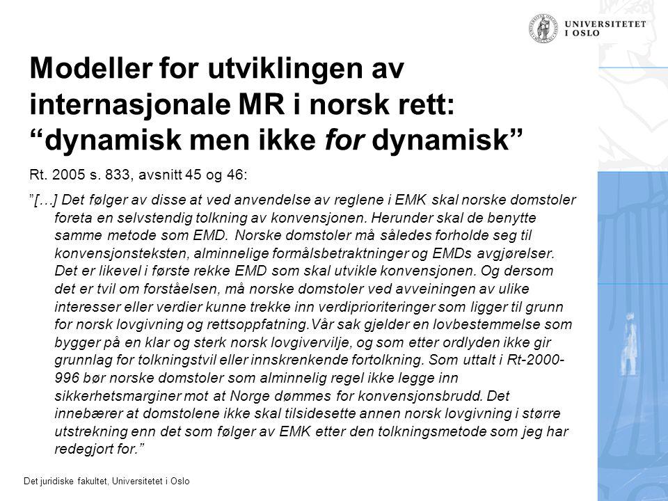 """Det juridiske fakultet, Universitetet i Oslo Modeller for utviklingen av internasjonale MR i norsk rett: """"dynamisk men ikke for dynamisk"""" Rt. 2005 s."""