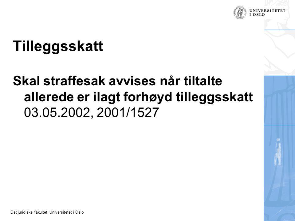 Det juridiske fakultet, Universitetet i Oslo Tilleggsskatt Skal straffesak avvises når tiltalte allerede er ilagt forhøyd tilleggsskatt 03.05.2002, 2001/1527