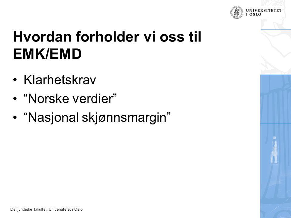 Det juridiske fakultet, Universitetet i Oslo Hvordan forholder vi oss til EMK/EMD Klarhetskrav Norske verdier Nasjonal skjønnsmargin