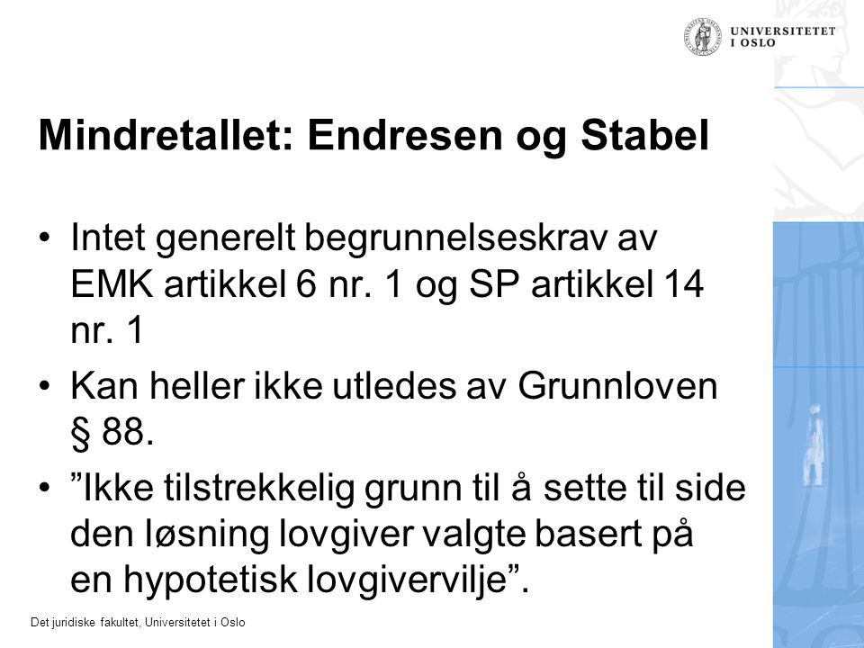 Det juridiske fakultet, Universitetet i Oslo Mindretallet: Endresen og Stabel Intet generelt begrunnelseskrav av EMK artikkel 6 nr.