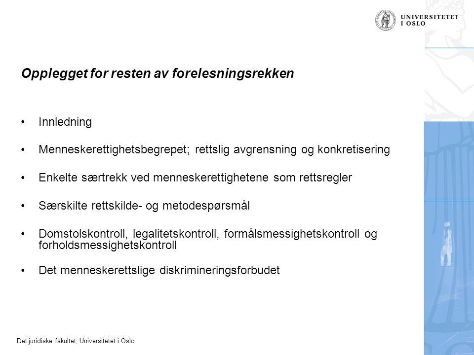 Det juridiske fakultet, Universitetet i Oslo Opplegget for resten av forelesningsrekken Innledning Menneskerettighetsbegrepet; rettslig avgrensning og