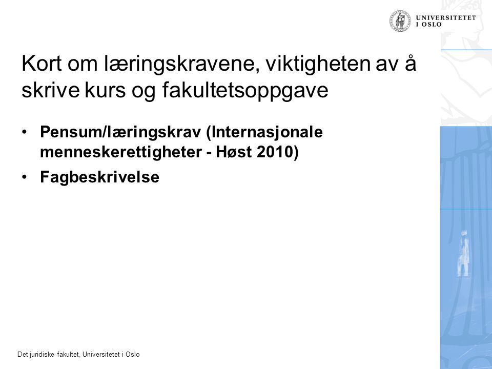 Det juridiske fakultet, Universitetet i Oslo Kort om læringskravene, viktigheten av å skrive kurs og fakultetsoppgave Pensum/læringskrav (Internasjonale menneskerettigheter - Høst 2010) Fagbeskrivelse