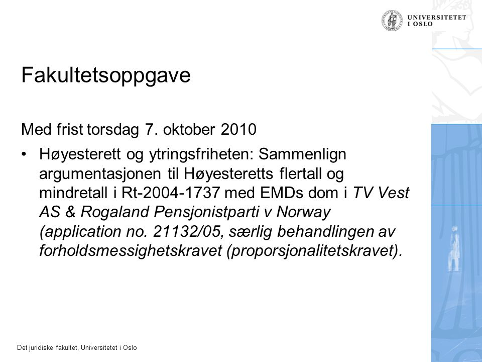 Det juridiske fakultet, Universitetet i Oslo Fakultetsoppgave Med frist torsdag 7. oktober 2010 Høyesterett og ytringsfriheten: Sammenlign argumentasj