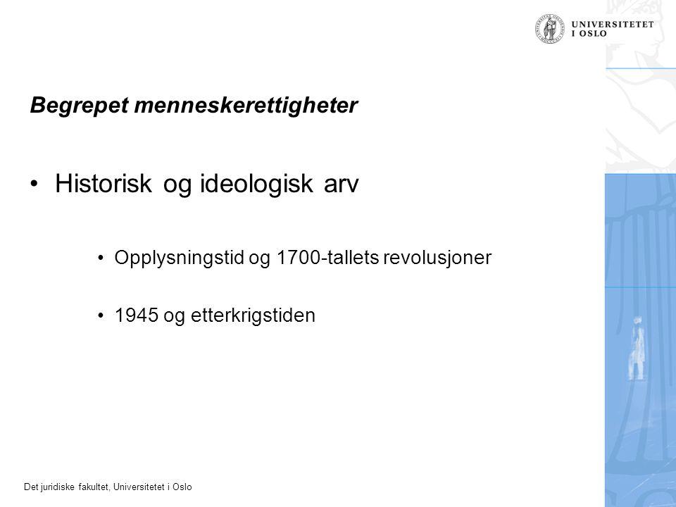 Det juridiske fakultet, Universitetet i Oslo Begrepet menneskerettigheter Historisk og ideologisk arv Opplysningstid og 1700-tallets revolusjoner 1945