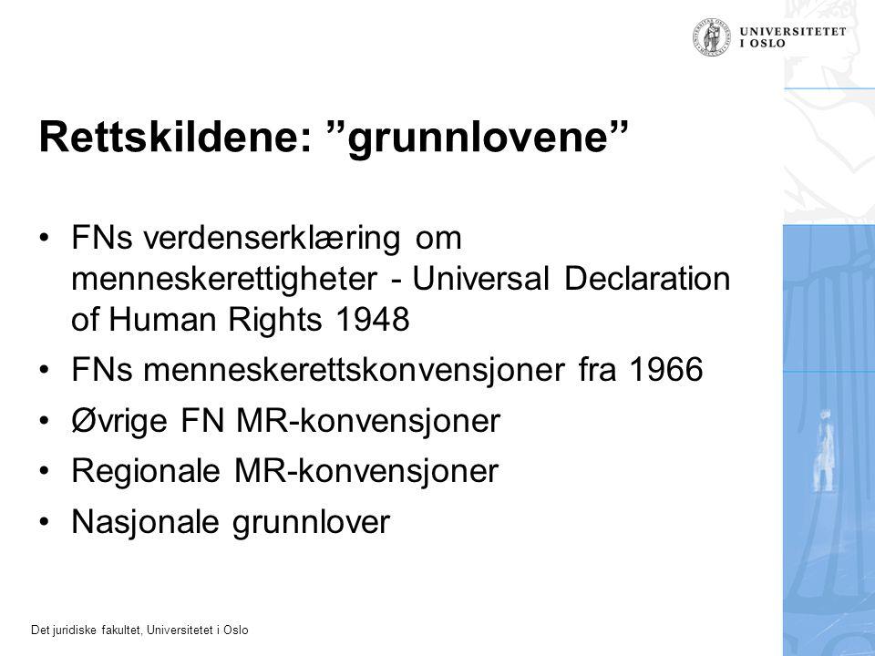 Det juridiske fakultet, Universitetet i Oslo Rettskildene: grunnlovene FNs verdenserklæring om menneskerettigheter - Universal Declaration of Human Rights 1948 FNs menneskerettskonvensjoner fra 1966 Øvrige FN MR-konvensjoner Regionale MR-konvensjoner Nasjonale grunnlover
