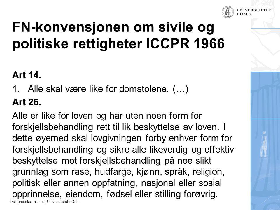 Det juridiske fakultet, Universitetet i Oslo FN-konvensjonen om sivile og politiske rettigheter ICCPR 1966 Art 14. 1.Alle skal være like for domstolen