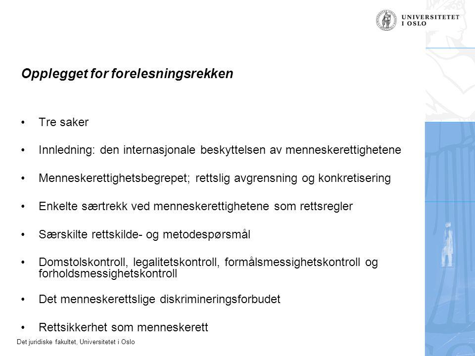 Det juridiske fakultet, Universitetet i Oslo Opplegget for forelesningsrekken Tre saker Innledning: den internasjonale beskyttelsen av menneskerettigh