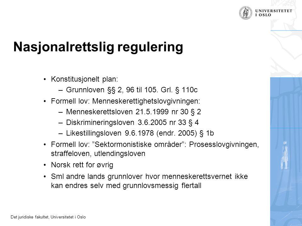 Det juridiske fakultet, Universitetet i Oslo Nasjonalrettslig regulering Konstitusjonelt plan: –Grunnloven §§ 2, 96 til 105. Grl. § 110c Formell lov: