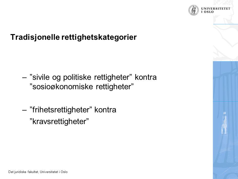 Det juridiske fakultet, Universitetet i Oslo Tradisjonelle rettighetskategorier – sivile og politiske rettigheter kontra sosioøkonomiske rettigheter – frihetsrettigheter kontra kravsrettigheter