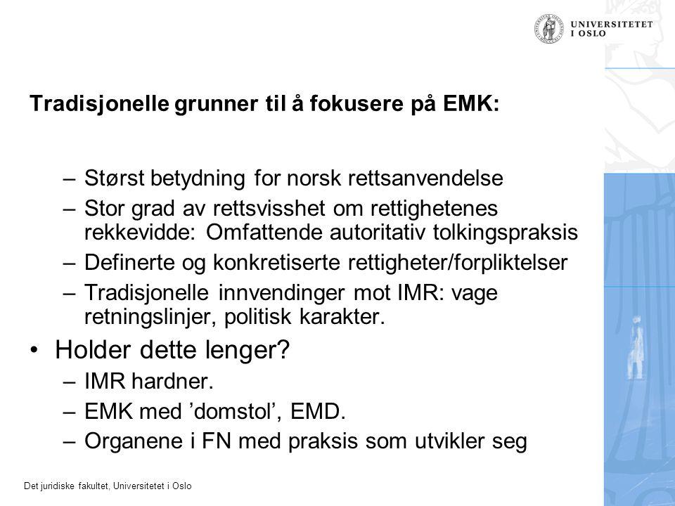 Det juridiske fakultet, Universitetet i Oslo Tradisjonelle grunner til å fokusere på EMK: –Størst betydning for norsk rettsanvendelse –Stor grad av re