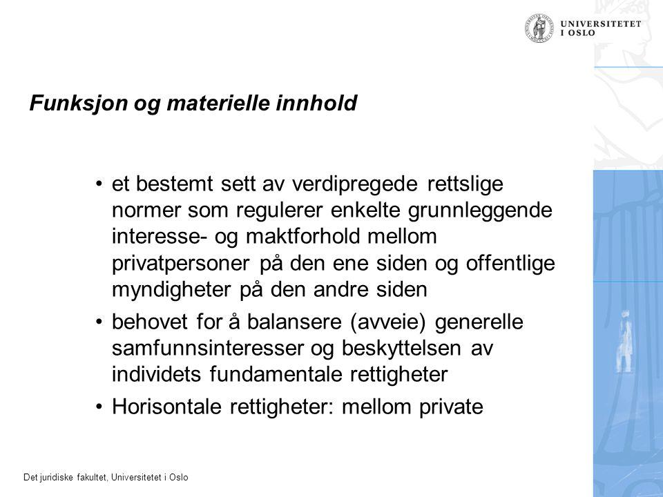 Det juridiske fakultet, Universitetet i Oslo Funksjon og materielle innhold et bestemt sett av verdipregede rettslige normer som regulerer enkelte gru