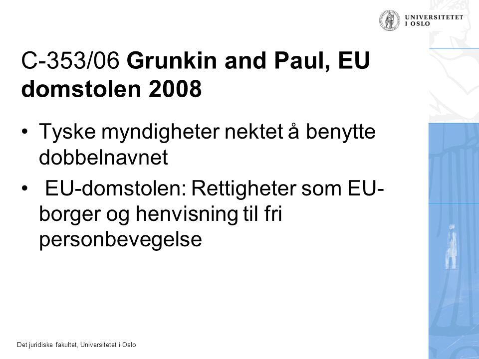 Det juridiske fakultet, Universitetet i Oslo C ‑ 353/06 Grunkin and Paul, EU domstolen 2008 Tyske myndigheter nektet å benytte dobbelnavnet EU-domstolen: Rettigheter som EU- borger og henvisning til fri personbevegelse
