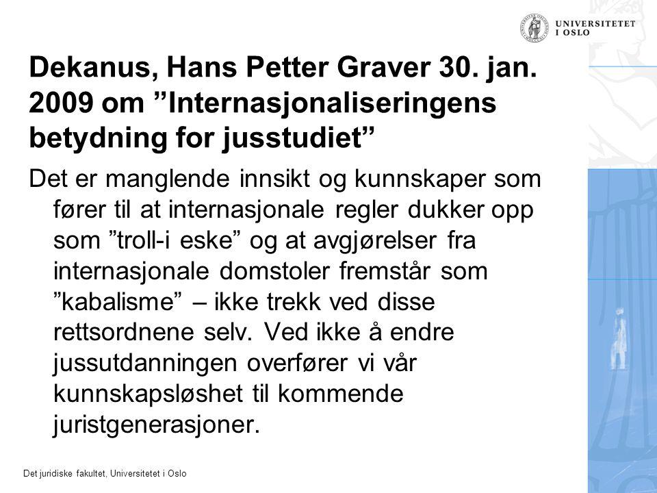 """Det juridiske fakultet, Universitetet i Oslo Dekanus, Hans Petter Graver 30. jan. 2009 om """"Internasjonaliseringens betydning for jusstudiet"""" Det er ma"""
