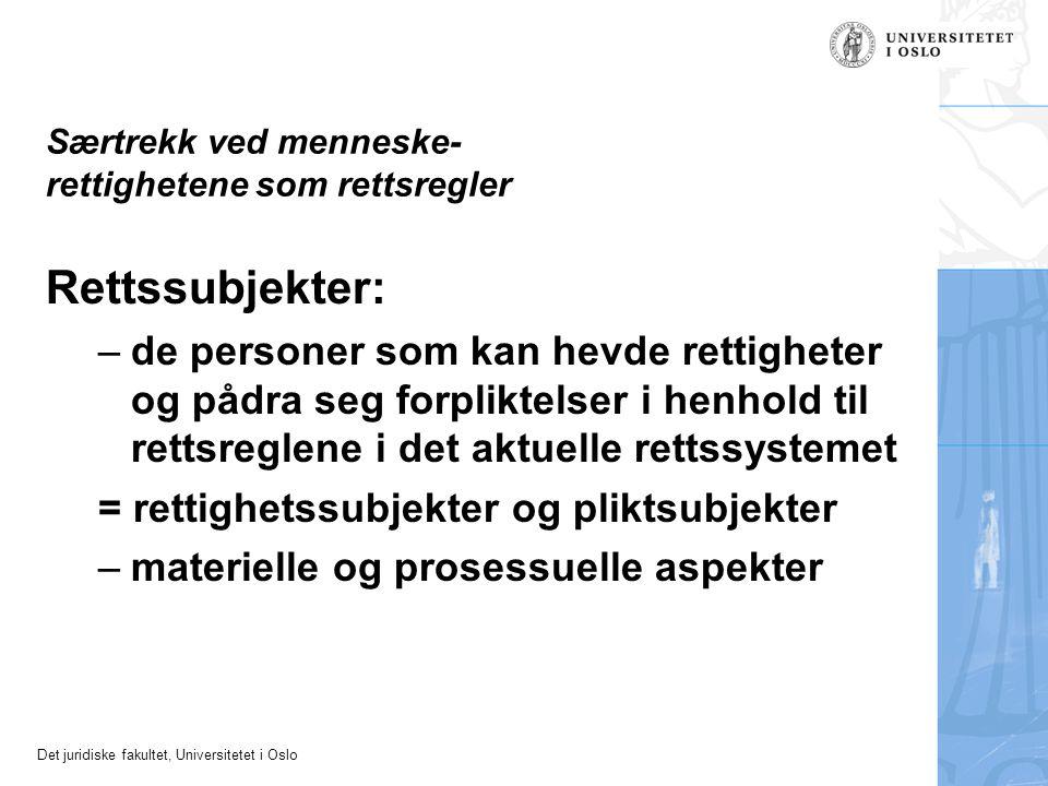 Det juridiske fakultet, Universitetet i Oslo Særtrekk ved menneske- rettighetene som rettsregler Rettssubjekter: –de personer som kan hevde rettighete