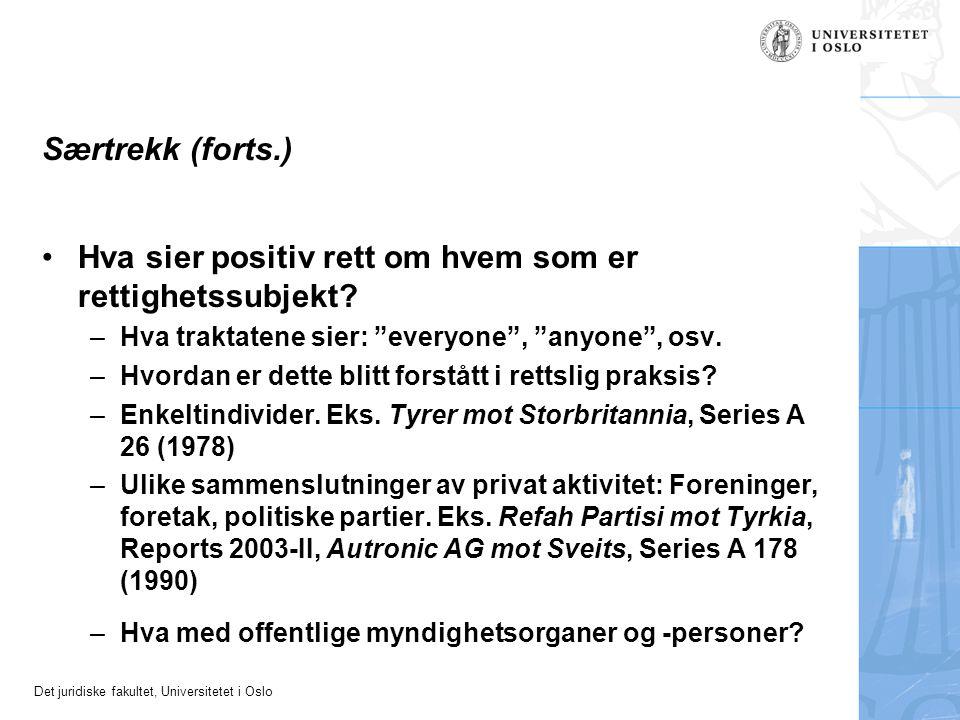 """Det juridiske fakultet, Universitetet i Oslo Særtrekk (forts.) Hva sier positiv rett om hvem som er rettighetssubjekt? –Hva traktatene sier: """"everyone"""