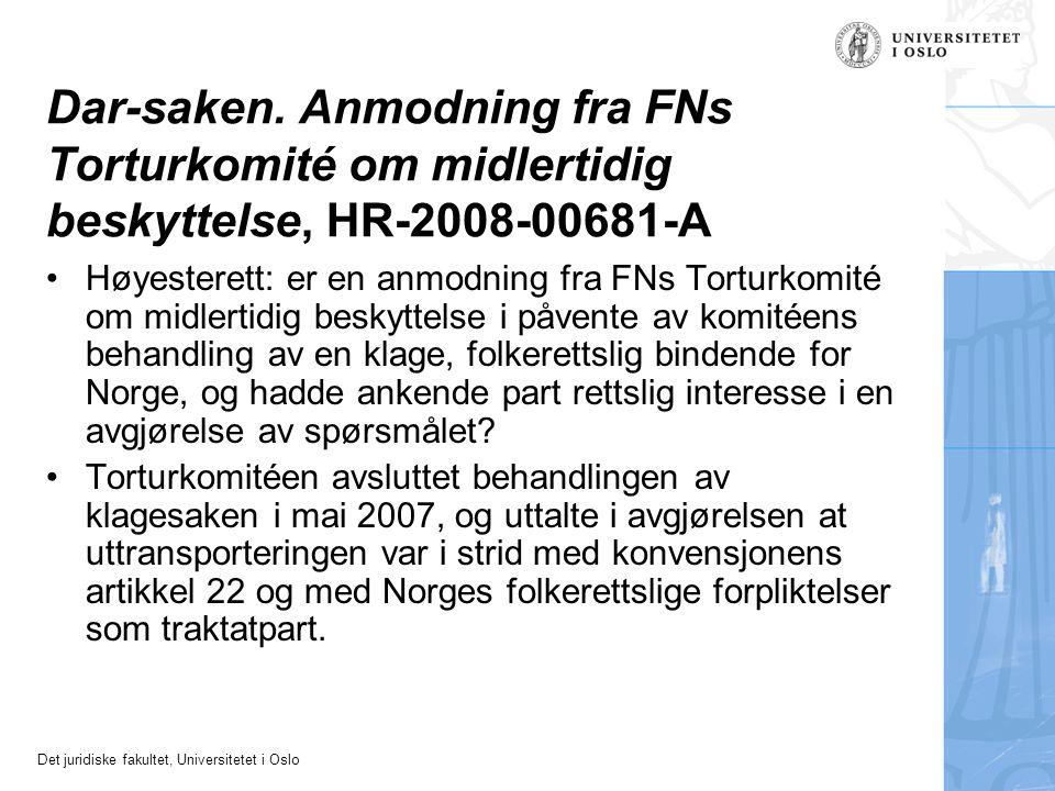 Det juridiske fakultet, Universitetet i Oslo Dar-saken. Anmodning fra FNs Torturkomité om midlertidig beskyttelse, HR-2008-00681-A Høyesterett: er en