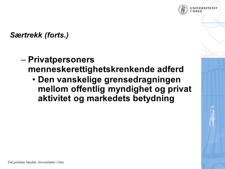 Det juridiske fakultet, Universitetet i Oslo Særtrekk (forts.) –Privatpersoners menneskerettighetskrenkende adferd Den vanskelige grensedragningen mel