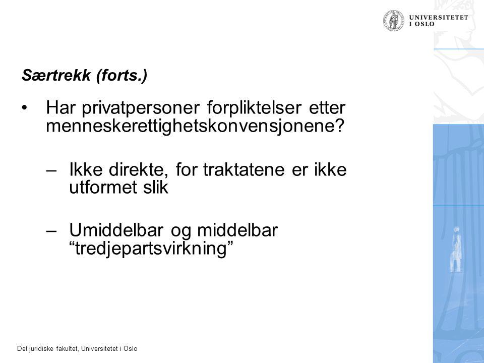 Det juridiske fakultet, Universitetet i Oslo Særtrekk (forts.) Har privatpersoner forpliktelser etter menneskerettighetskonvensjonene? –Ikke direkte,