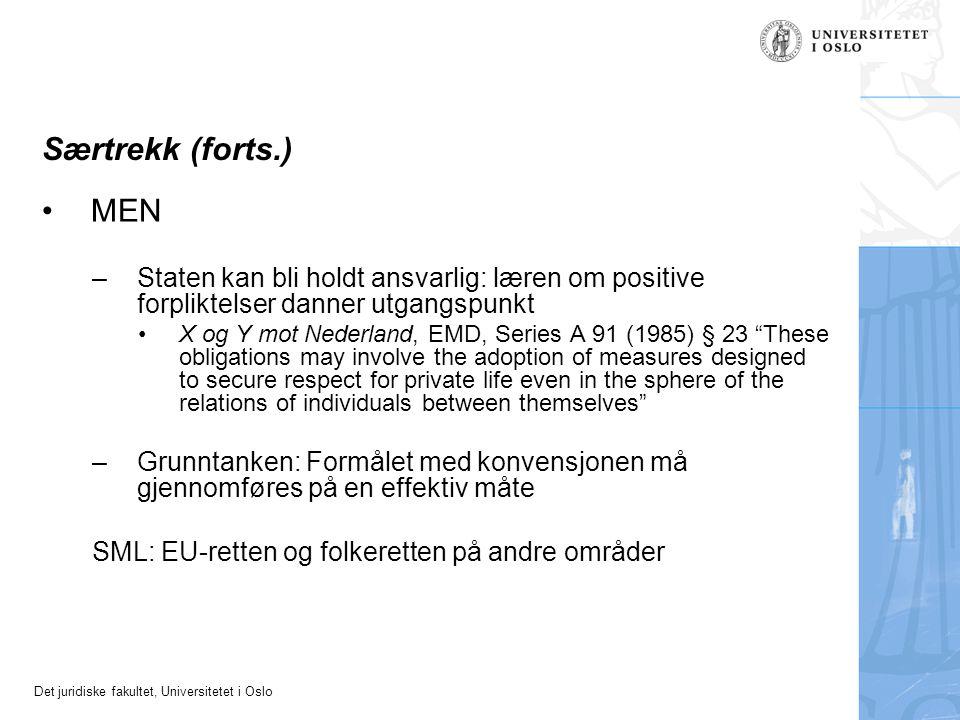 Det juridiske fakultet, Universitetet i Oslo Særtrekk (forts.) MEN –Staten kan bli holdt ansvarlig: læren om positive forpliktelser danner utgangspunk